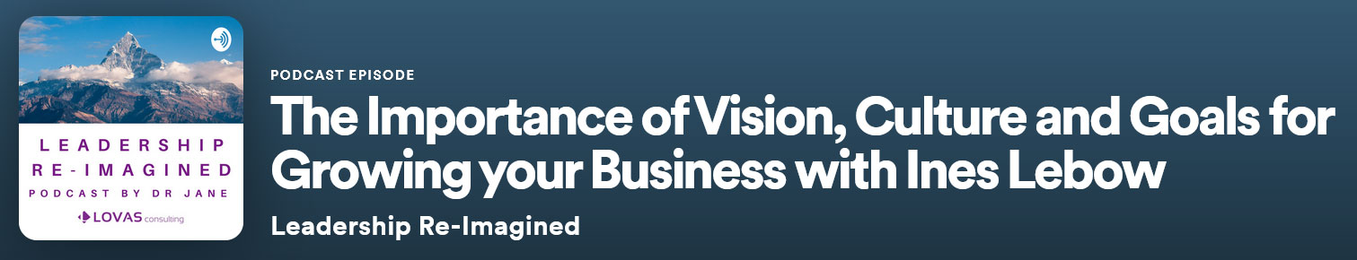 The Importance of Vision, Culture and Goals for Growing your Business with Ines Lebow